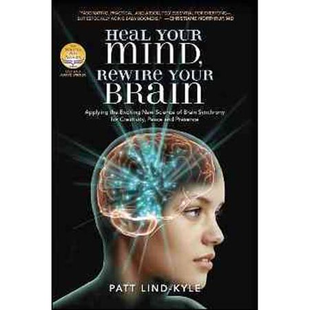 Heal Your Mind  Rewire Your Brain  Applying The Exciting New Science Of Brain Synchrony For Creativity  Peace  And Presence