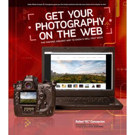 Get Your Photography on the Web: The Fastest, Easiest Way to Show and Sell Your Work -