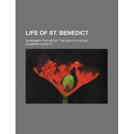 Life of St. Benedict; Surnamed the Moor, the Son of a Slave