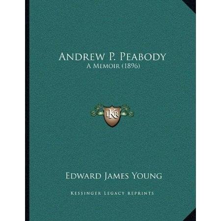 Andrew P  Peabody  A Memoir  1896