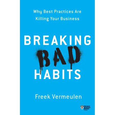 Breaking Bad Habits : Why Best Practices Are Killing Your
