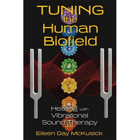 Tuning the Human Biofield : Healing with Vibrational Sound Therapy