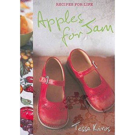 Apples for Jam : Recipes for Life. Tessa Kiros (Caramel Dip Recipe For Apples)