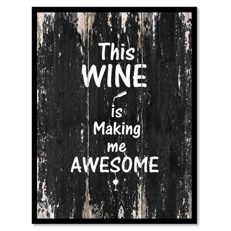 This Wine Is Making Me Awesome Funny Quote Saying Black Canvas Print Picture Frame Home Decor Wall Art Gift Ideas 13