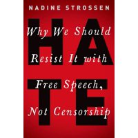 Hate: Why We Should Resist It with Free Speech, Not Censorship (Hardcover)