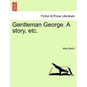 Gentleman George. a Story, Etc.