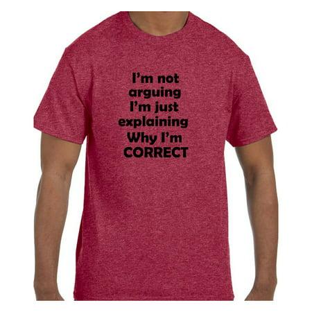 Funny Humor Tshirt I'm Not Arguing I'm just explaining why I'm Correct