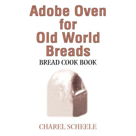 Adobe Oven for Old World Breads : Bread Cook Book