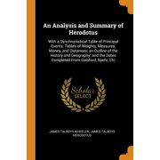 An Analysis and Summary of Herodotus : With a Synchronistical Table of Principal Events; Tables of Weights, Measures, Money, and Distances; An Outline of the History and Geography; And the Dates Completed from Gaisford, Baehr, Etc