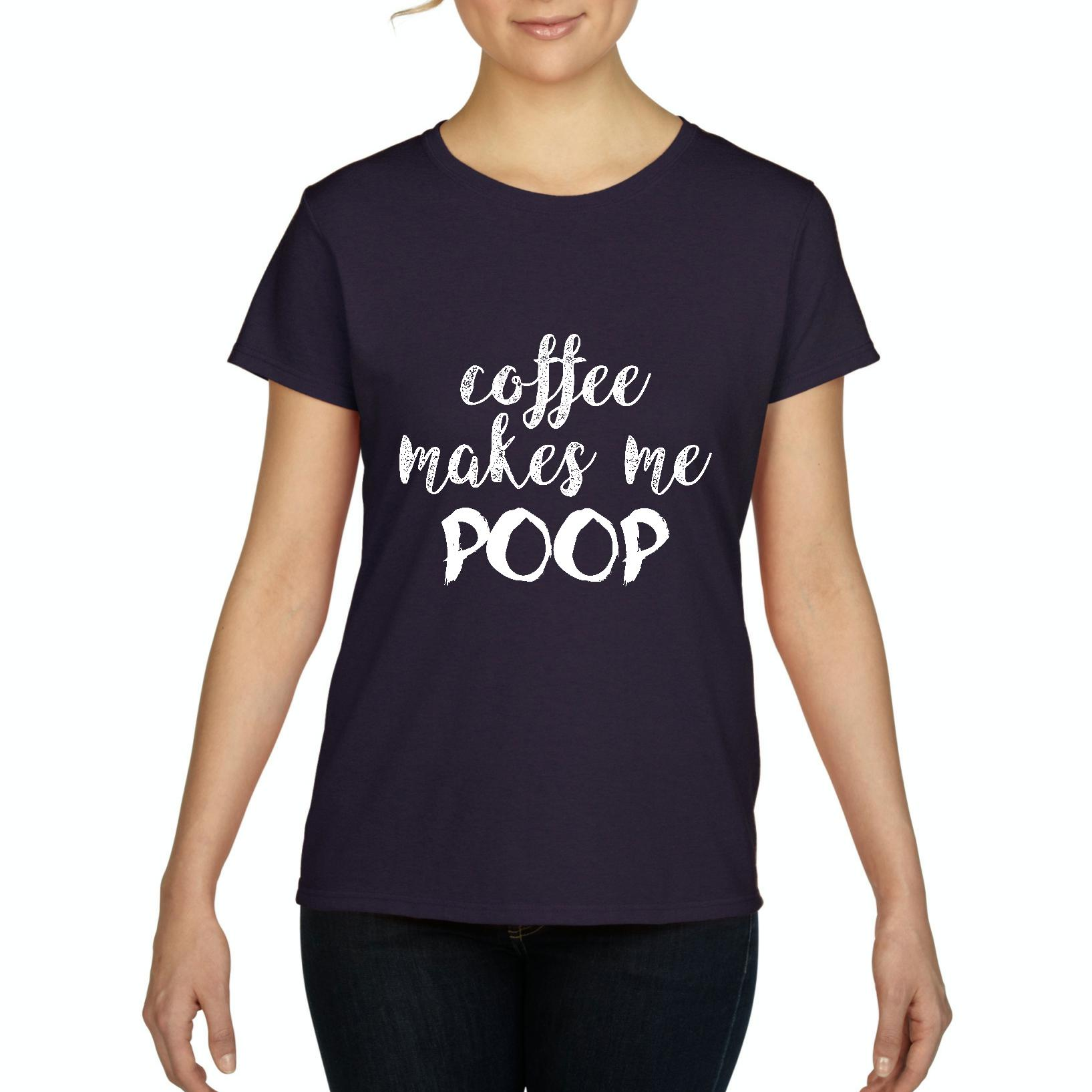 Coffee Makes Me Poop Style with Hats Bags Jeans Leggings Birthday Christmas Gift Womens Shirts
