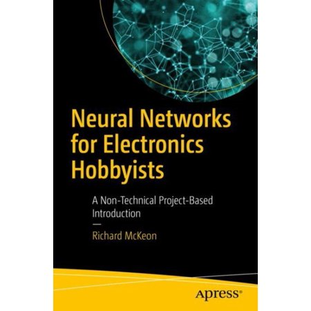 Neural Networks for Electronics Hobbyists : A Non-Technical Project ...