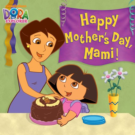 Happy Mother's Day, Mami! (Dora the Explorer) - (When Is Happy Mother's Day)
