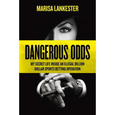 Dangerous Odds : My Secret Life Inside an Illegal Billion Dollar Sports Betting