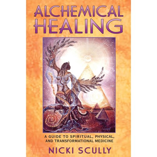 Alchemical Healing: A Guide to Spiritual, Physical, and Transformational Medicine
