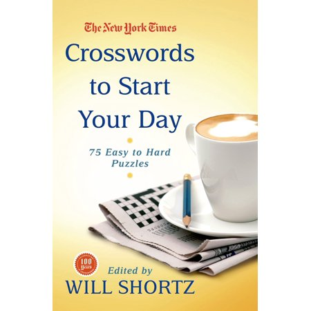 The New York Times Crosswords to Start Your Day : 75 Easy to Hard Puzzles