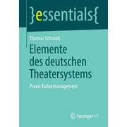 Essentials: Elemente Des Deutschen Theatersystems: Praxis Kulturmanagement (Paperback)