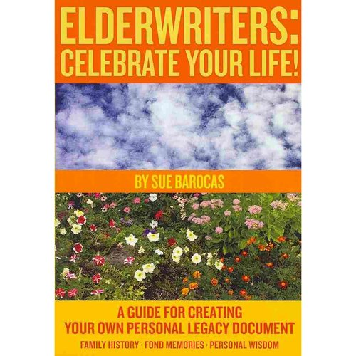 Elderwriters: Celebrate Your Life!: a Guide for Creating Your Own Personal Legacy Document