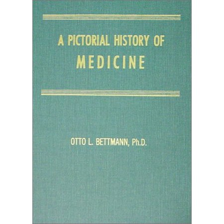 A Pictorial History of Medicine: A Brief, Nontechnical Survey of the  Healing Arts from Aesculapius to Ehrlich, Retelling With the Aid of Select  Illus