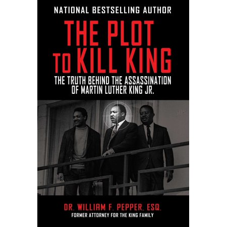 The Plot to Kill King : The Truth Behind the Assassination of Martin Luther King (Dr Martin Luther King Jr Educational Background)