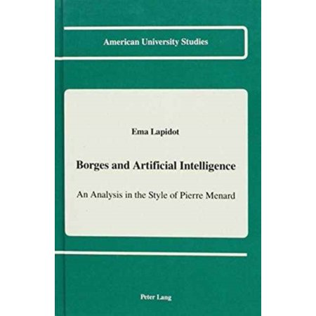 Borges And Artificial Intelligence  An Analysis In The Style Of Pierre Menard  American University Studies Series 22  Latin American Studies   Hardcover
