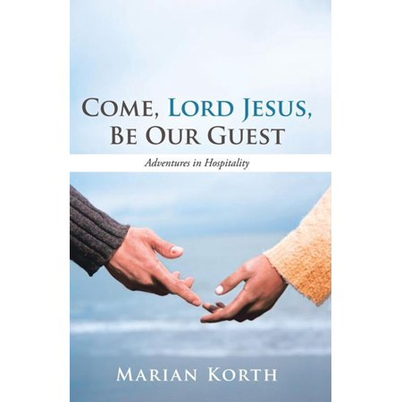 Come, Lord Jesus, Be Our Guest - eBook](Be Our Guest Book)