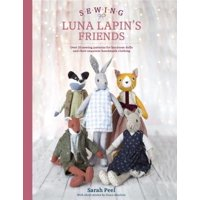 Sewing Luna Lapin's Friends : Over 20 Sewing Patterns for Heirloom Dolls and Their Exquisite Handmade Clothing
