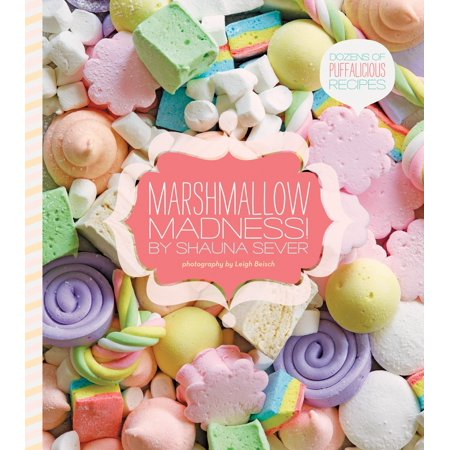 Marshmallow Madness! : Dozens of Puffalicious Recipes