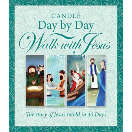 Candle Day by Day Walk with Jesus : The Story of Jesus Retold in 40 Days - Walk With Jesus