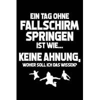 Tag Ohne Fallschirmspringen - Unmöglich!: Notizbuch Für Fallschirm Fallschirmspringer-In Skydiving (Paperback)