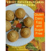 Sweet Potato Pancakes and Muffins: Gluten, Dairy, Egg and Sugar Free - eBook
