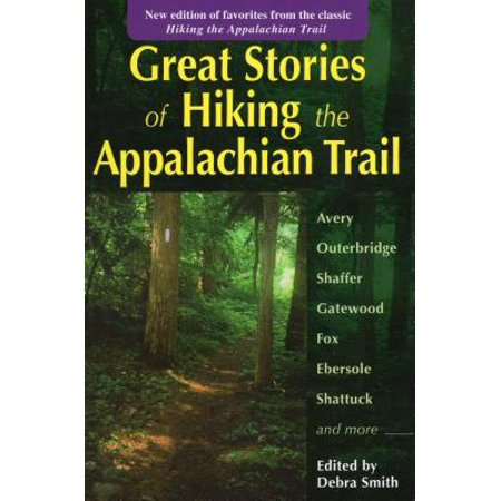 Great Stories of Hiking the Appalachian Trail : New Edition of Favorites from the Classic Hiking the Appalachian