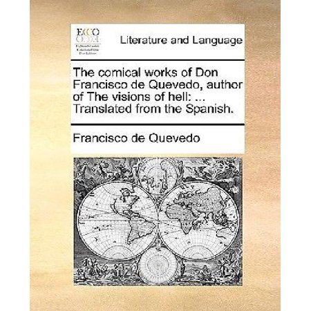 The Comical Works Of Don Francisco De Quevedo  Author Of The Visions Of Hell  Translated From The Spanish