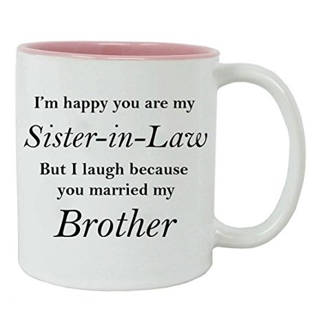 I'm happy you are my Sister-In-Law but I laugh because you married my Brother - Ceramic Mug (Pink) with Gift
