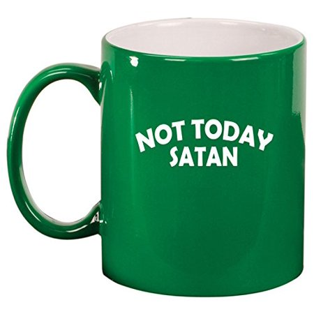 Ceramic Coffee Tea Mug Cup Not Today Satan (Green)
