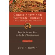 Christianity & Western Thought: Christianity and Western Thought, Volume One: A History of Philosophers, Ideas and Movements: From the Ancient World to the Age of Enlightenment (Paperback)