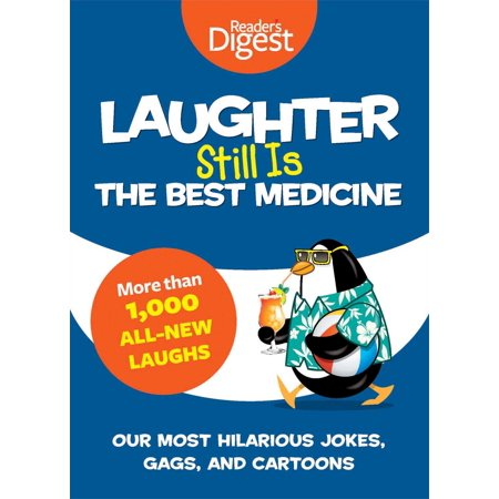 Laughter Still Is the Best Medicine : Our Most Hilarious Jokes, Gags, and
