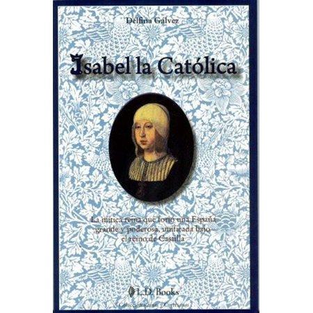 Isabel la Catolica. La mitica reina que forjo una Espana grande y poderosa - eBook - Religion Catolica Y Halloween