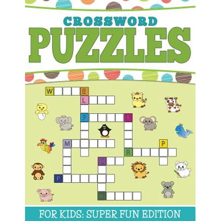 Crossword Puzzles for Kids : Super Fun Edition