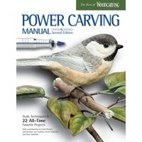 Power Carving Manual, Updated and Expanded Second Edition : Tools, Techniques, and 22 All-Time Favorite Projects