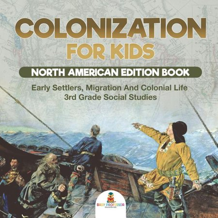 Colonization for Kids - North American Edition Book Early Settlers, Migration And Colonial Life 3rd Grade Social Studies (Paperback) Lunt Early American Plain