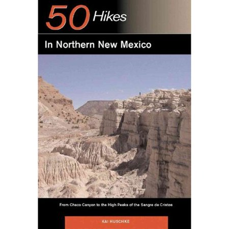 50 Hikes in Northern New Mexico: From Chaco Canyon to the High Peaks of the Sangre de Cristos