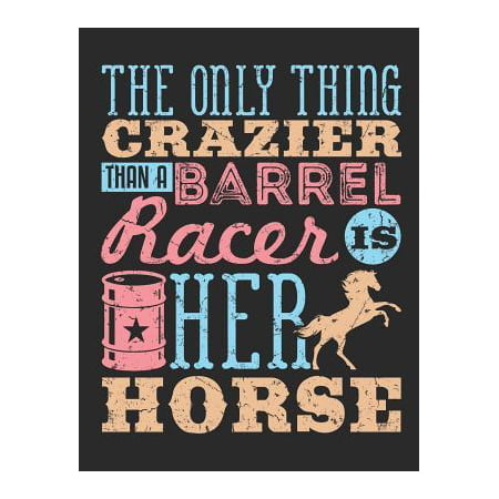 The Only Thing Crazier Than a Barrel Racer Is Her Horse: Barrel Racing Notebook, Blank Lined Book for Trainer or Rider, 150 Pages, College Ruled