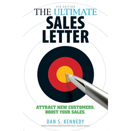 The Ultimate Sales Letter, 4th Edition : Attract New Customers. Boost your Sales. (Dan S Kennedy)