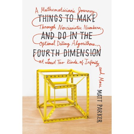 Things to Make and Do in the Fourth Dimension : A Mathematician's Journey Through Narcissistic Numbers, Optimal Dating Algorithms, at Least Two Kinds of Infinity, and More (Happy Halloween Things To Make And Do)