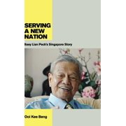 Serving a New Nation : Baey Lian Peck's Singapore Story