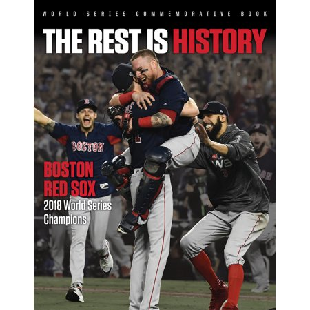 The Rest is History : Boston Red Sox: 2018 World Series Champions