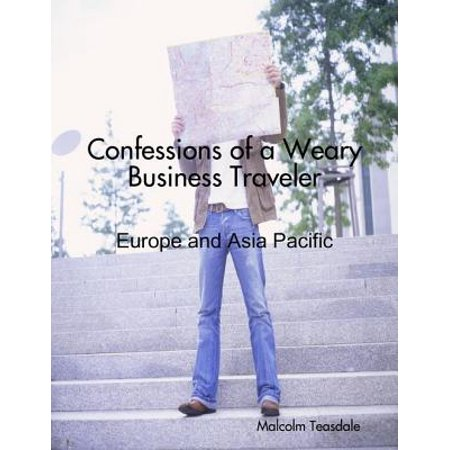 Confessions of a Weary Business Traveler - Europe and Asia Pacific -