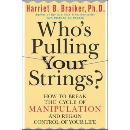 Whos Pulling Your Strings   How To Break The Cycle Of Manipulation And Regain Control Of Your Life