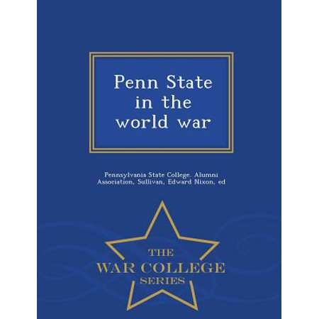 - Penn State in the World War - War College Series