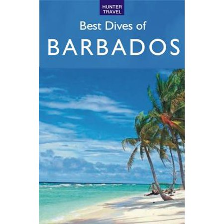 Best Dives of Barbados - eBook (Best Things To See In Barbados)
